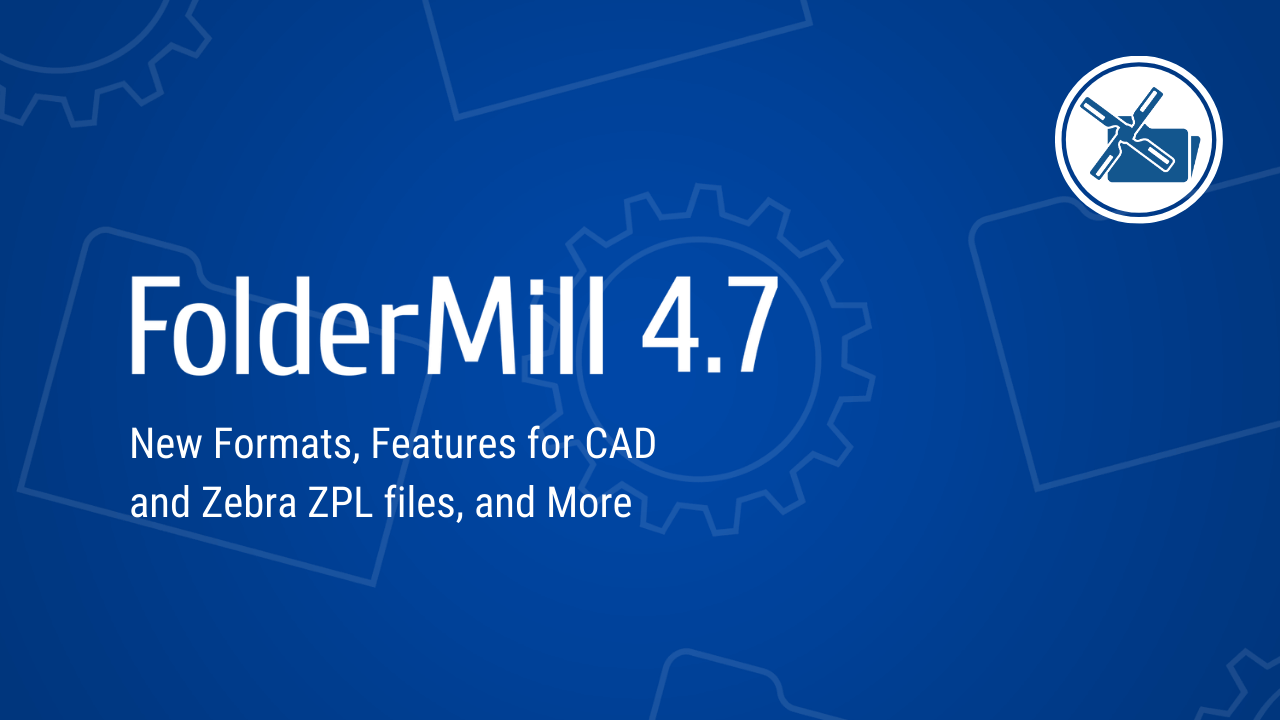 FolderMill 4.7: Direct printing of Zebra ZPL files, New Formats, and Enhancements