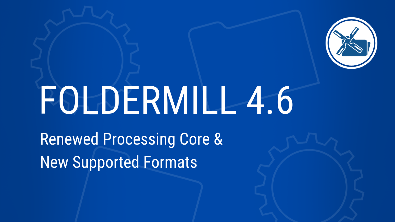 FolderMill 4.6: Renewed Processing Core & New Supported Formats